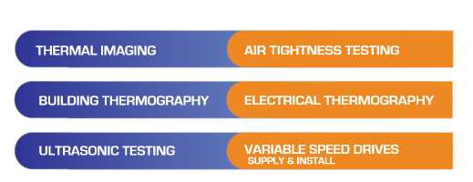 For A Safer, More Comfortable Environment At Work Or At Home  - Thermal Imaging,  Air Tightness Testing, Building Thermography, Electrical Thermography, Ultrasonic Testing, Variable Speed Drives - Supply & Install, Ireland